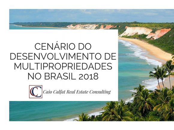 Cenário do Desenvolvimento de Multipropriedades no Brasil 2018 - Caio Calfat Real Estate Consulting