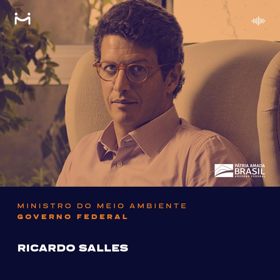 Ricardo Salles, Ministro do Meio Ambiente, conversa sobre os principais esforços e ações do Ministério e seus principais objetivos para a pasta