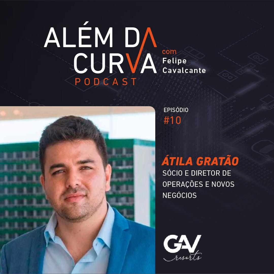 Átila Gratão, sócio da GAV Resorts, explica o sucesso por trás de uma das maiores empresas de multipropriedade do Brasil